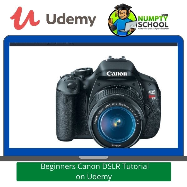 Beginners Canon DSLR Tutorial on Udemy