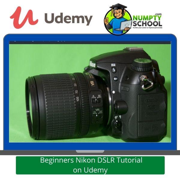 Beginners Nikon DSLR Tutorial on Udemy