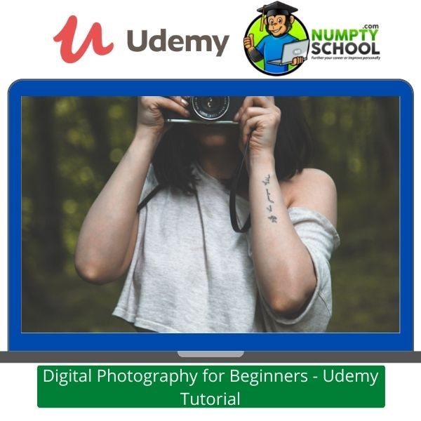 Digital Photography for Beginners - Udemy Tutorial