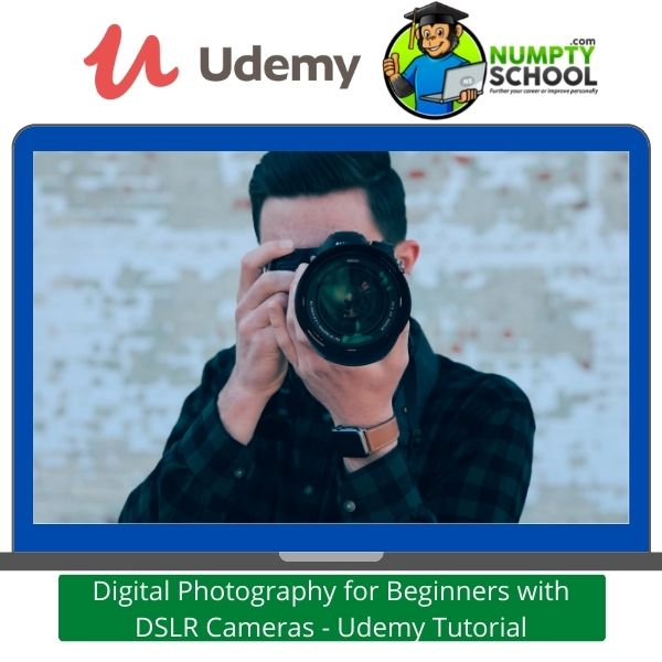 Digital Photography for Beginners with DSLR Cameras - Udemy Tutorial